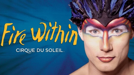 cirque du soleil fire within Get this from a library cirque du soleil fire within [martin bolduc sylvia wilson lewis cohen columbia tristar home entertainment (firm)] -- this 13-episode.